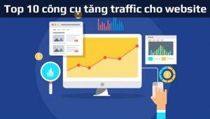 Top 10 công cụ tăng traffic cho website hiệu quả nhất
